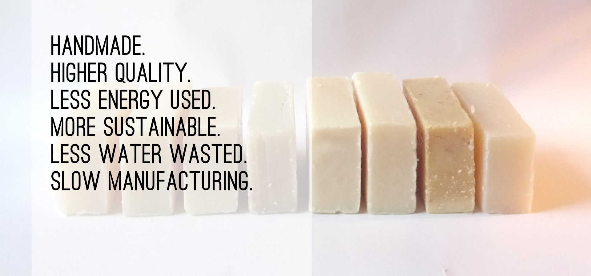 Handmade soap is made better, higher quality and artisan ethical standards with improved grade and purity of cold-pressed oils