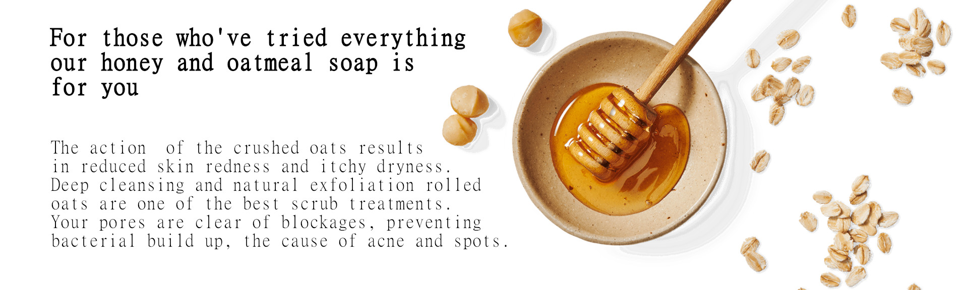 Organic honey oatmeal soap 120g £4.99 reduced redness and skin irritation, fewer pimples and breakouts from spots, oats exfoliate skin for clear pores oily skin is cleansed, acne and eczema soap from Scotland Highland Scottish luxury soaps